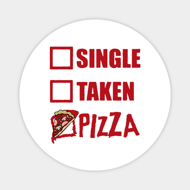 My Relationship Status Is Pizza Funny Single Taken Pizza Lover Magnet Teepublic Au