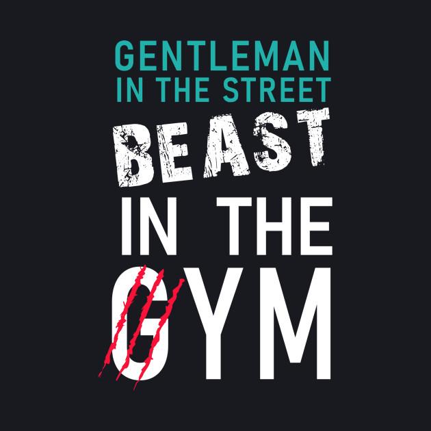 Gentleman in the street, Beast in the gym