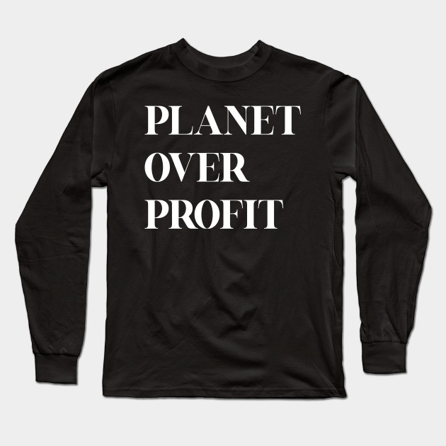 Planet over profit - Global Climate Change - Earth Day , Earth Conservation Anti Capitalism - Strike Quote Long Sleeve T-Shirt