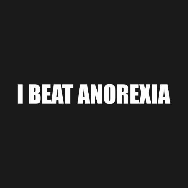 I Beat Anorexia Funny Sayings Quotes Anorexia Hoodie TeePublic Gorgeous Anorexia Quotes