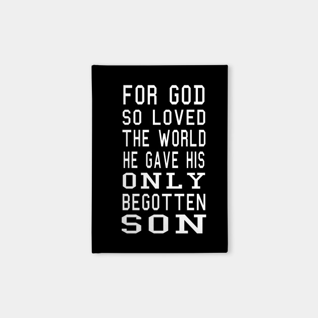 For God So Loved The World He Gave His Only Begotten Son