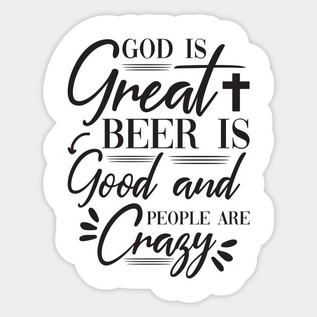 tee God is Great Beer is Good and People are Crazy Women Sweatshirt