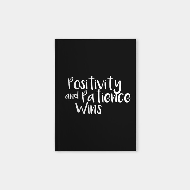 Positivity and patience wins