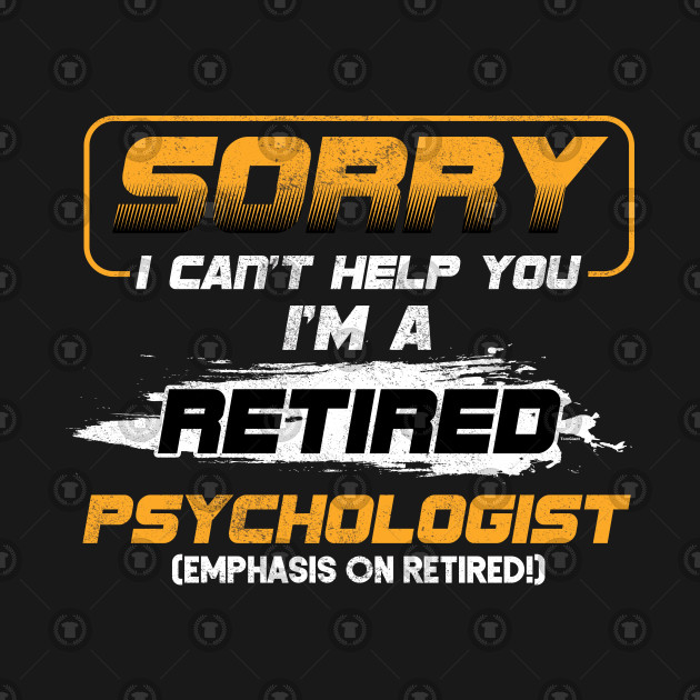Retirees Veterans Retirement Gift Sorry I Can't Help You Retired Psychologist