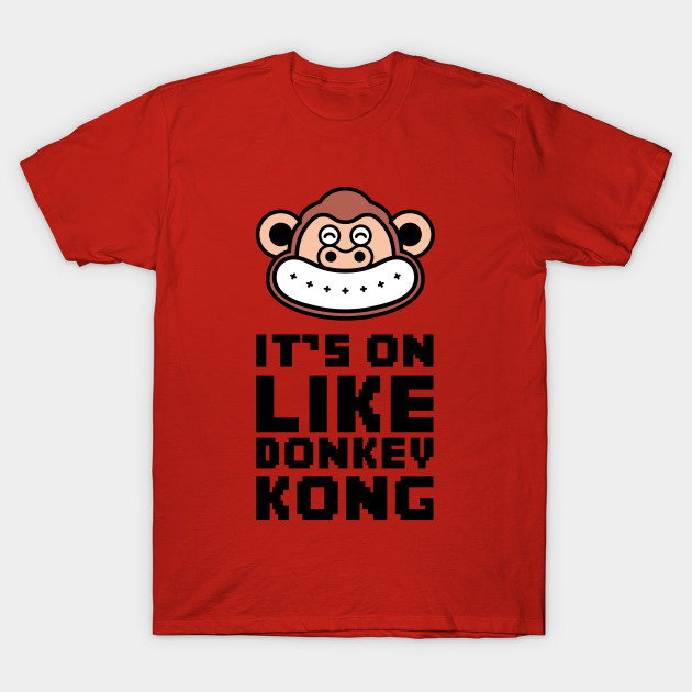 bf85875f0 It's on Like a Donkey Kong - Donkey Kong - T-Shirt | TeePublic