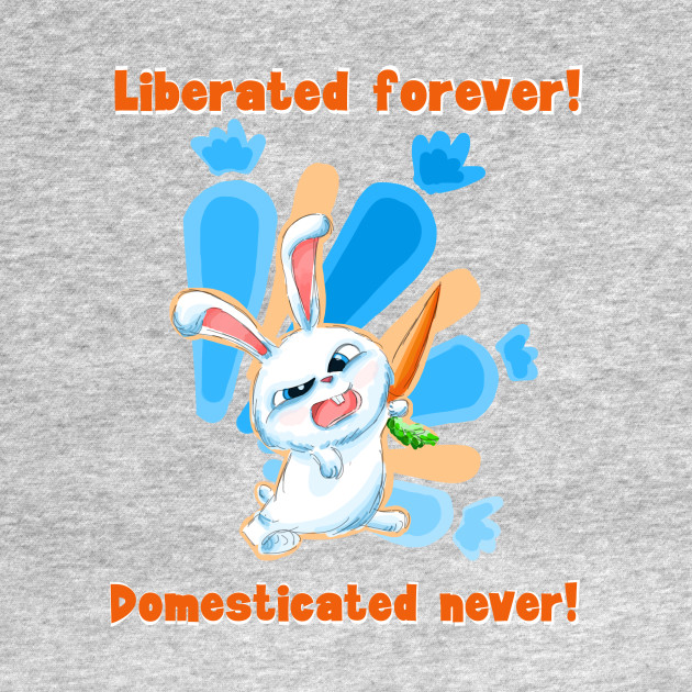 Liberated Forever! Domesticated Never! (secret life of pets)