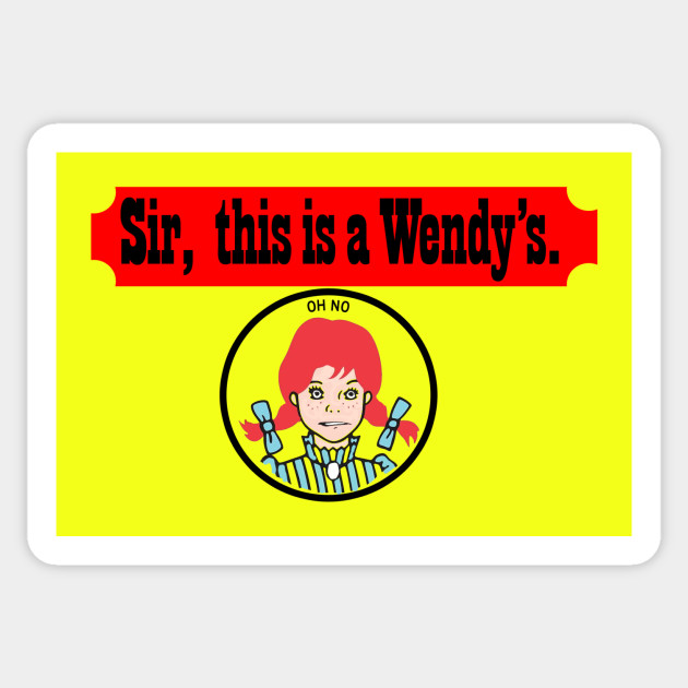 Sir, This Is A Wendy's - Fast Food - Sticker   TeePublic