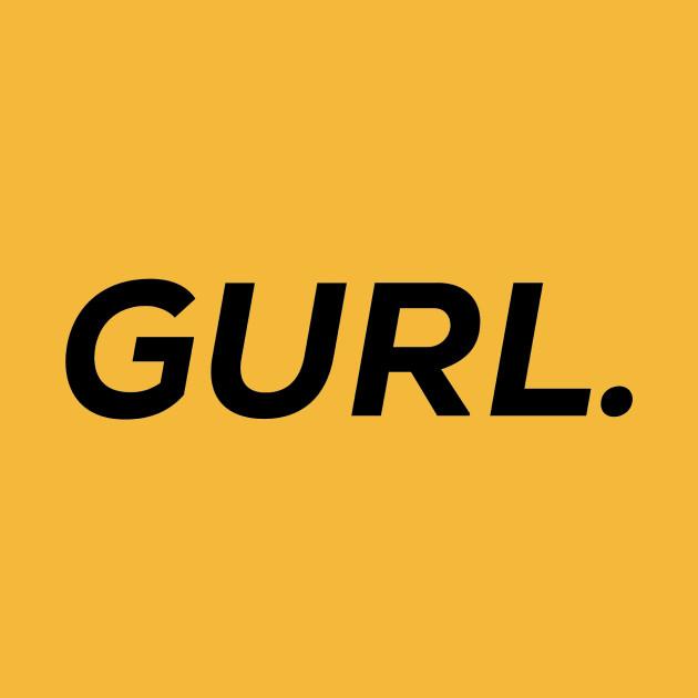 Gurl.