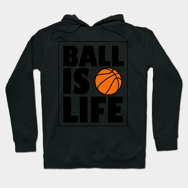 Ball is Life Hoodie