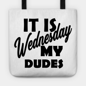 a168baf6f6 It is Wednesday my dudes Tote Bag