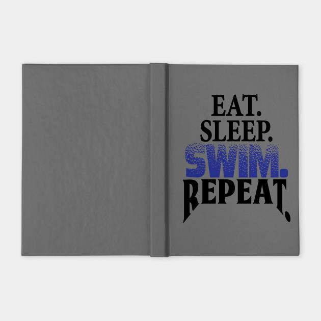 Eat. Sleep. Swim. Repeat. Swimmer's life