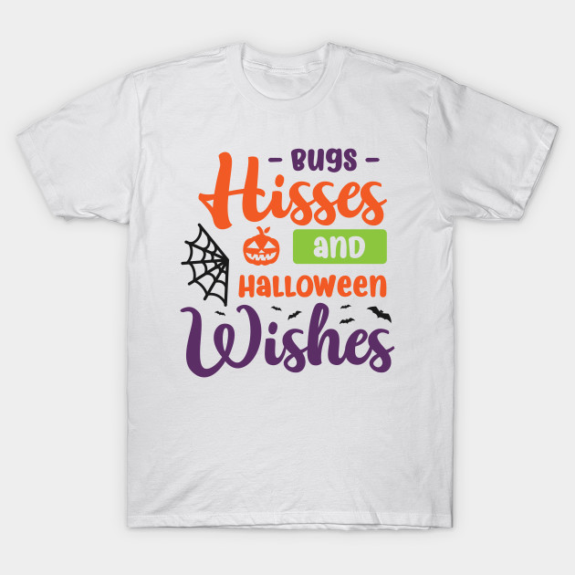def10498f Happy Halloween Gift Bugs Hisses And Halloween Wishes Shirt - Happy ...