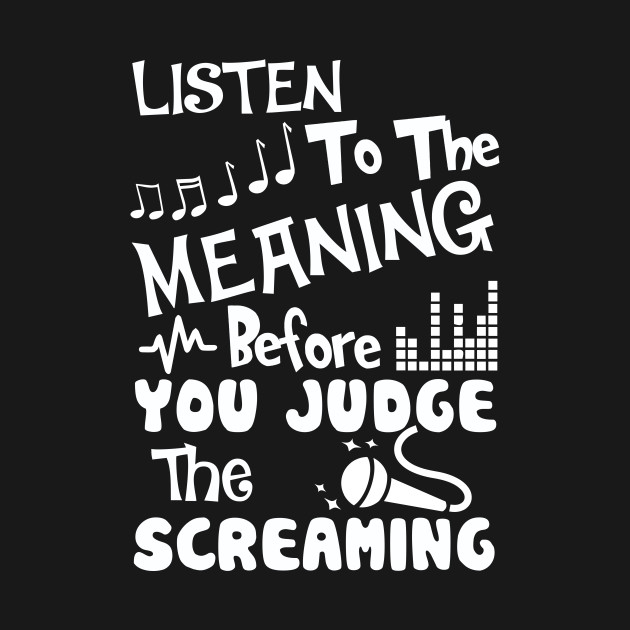 Listen To The Meaning Before You Judge The Sceaming T-SHIRT