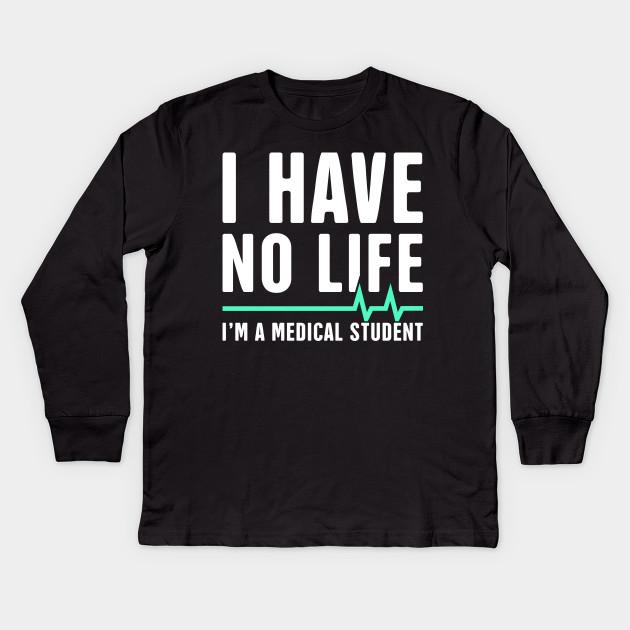 8819b4f0 I Have No Life | I'm A Medical Student - Medical Student - Kids Long ...