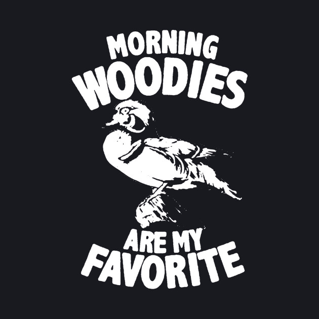 Morning Woodies Are My Favorite