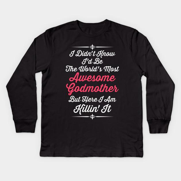 c8757397b I Didn't Know I'd Be The World's Most Awesome Godmother But Here I Am  Killin' It Kids Long Sleeve T-Shirt