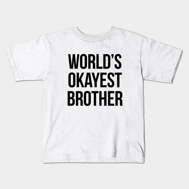 d127a0f06d2b Worlds okayest brother - version 1 - black - Brother - Kids T-Shirt ...