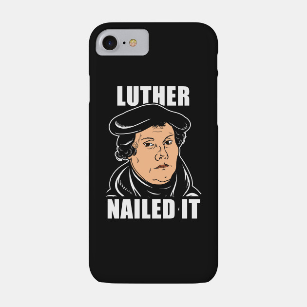 Luther Nailed It