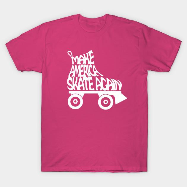 a9a5586d6fe Make America Skate Again - Roller Skates - T-Shirt