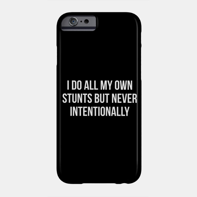 I Do My Own Stunts But Never Intentionally Funny Slogan
