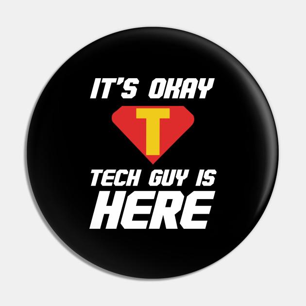 It's Okay Tech Guy Is Here