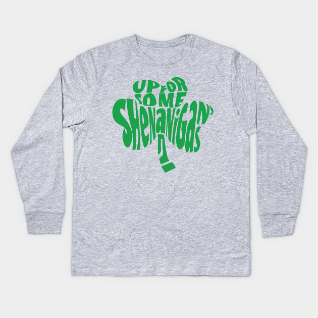 747227d2 Funny St. Patrick's Day - Up For Some Shenanigans Lucky Shamrock Kids Long  Sleeve T-Shirt