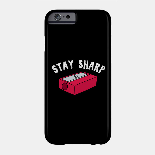 Teacher Stay Sharp Sharpener School Supplies Puns Student Gift Phone Case