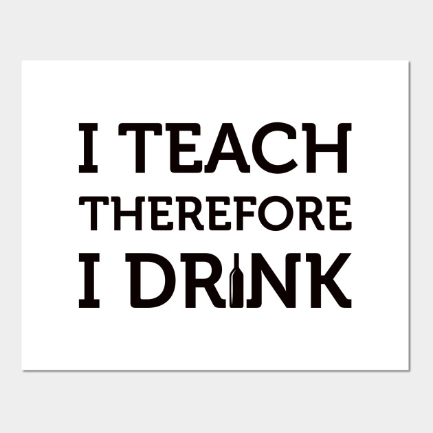 Teachers Educators Graduation Social Funny Drinking Teacher