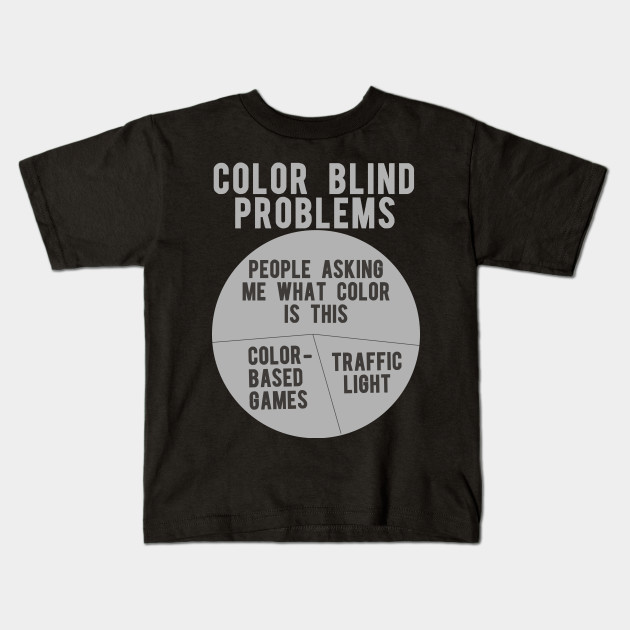 5d8aaada Color Blind Problems People Asking Me What Color Is This Kids T-Shirt