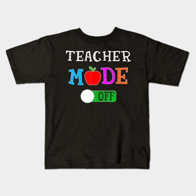 045fb125bf2fb Teacher Mode Off T Shirt Last Day of School