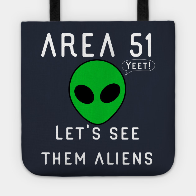 Area 51 Lets See Them Aliens