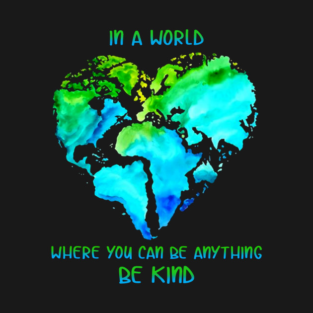 In A World Where You Can Be Anything Be Kind T shi