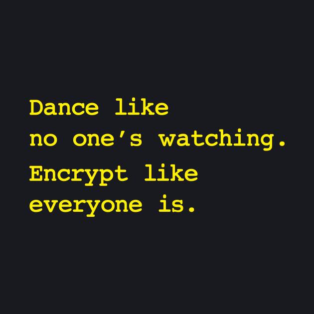 Dance Like No One's Watching Encrypt Like Everyone Is