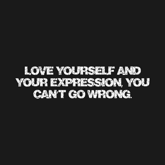 Love yourself and your expression, you can't go wrong.