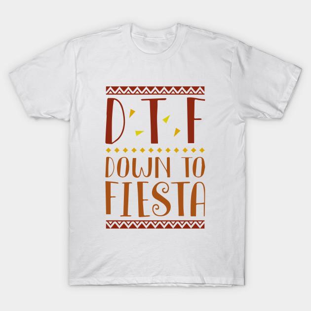 751698dc4 Down To Fiesta - Down To Fiesta - T-Shirt | TeePublic
