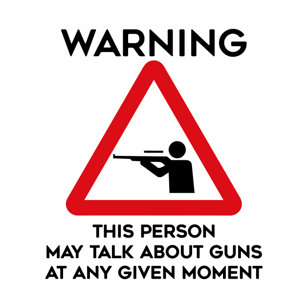 Guns Design Warning This Person May Talk About Guns At Any Given Moment