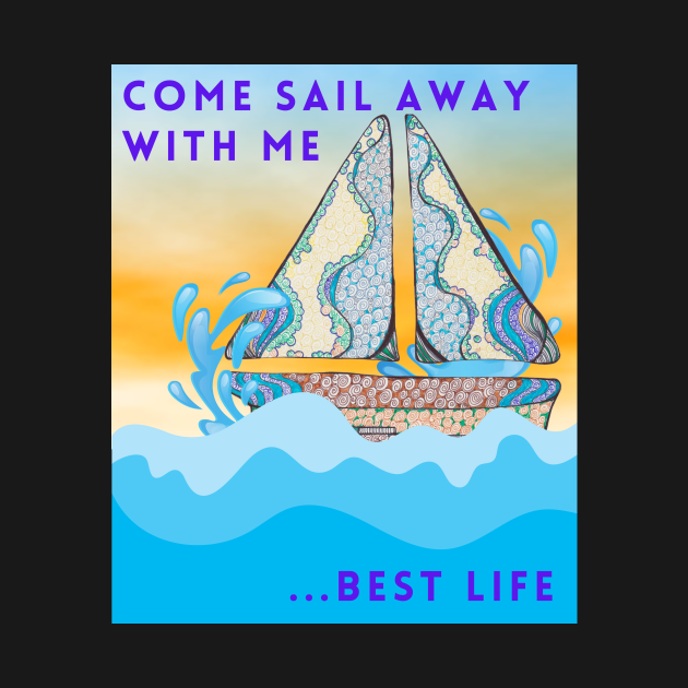 Come sail away with me.... best life