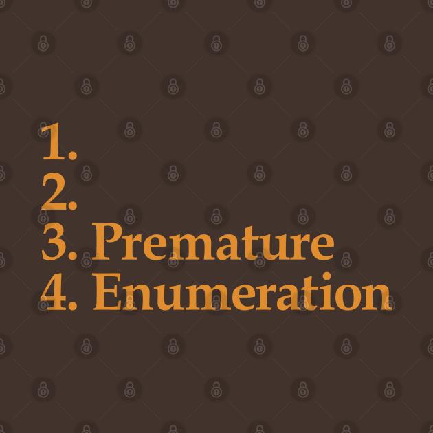 Premature Enumeration