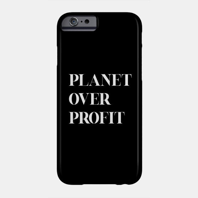 Planet over profit - Global Climate Change - Earth Day , Earth Conservation Anti Capitalism - Strike Quote Phone Case