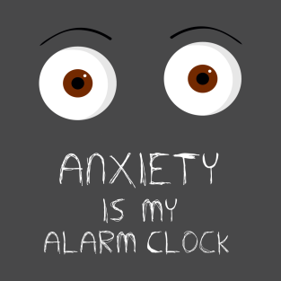 Anxiety is my alarm clock t-shirts