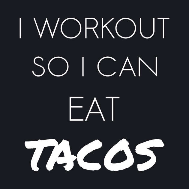 I Workout So I Can Eat Tacos - White Text