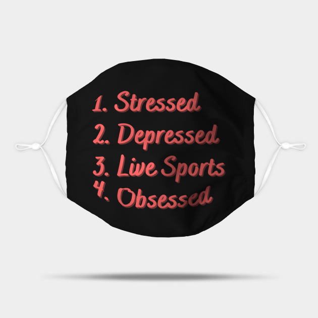 Stressed. Depressed. Live Sports. Obsessed.
