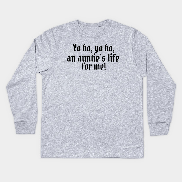 c9b84abde Yo ho, yo ho, an auntie's life for me! - Disney - Kids Long Sleeve T ...