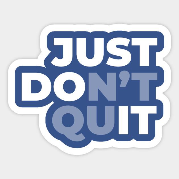 Just Don T Quit Motivational Quote Sticker Teepublic