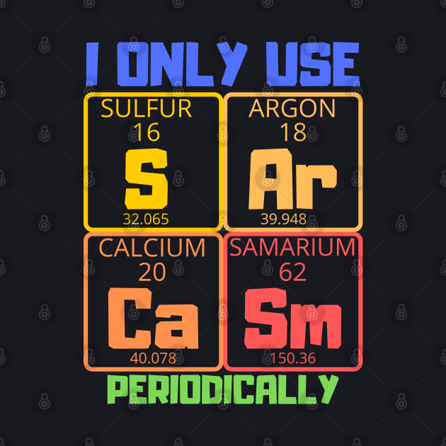 Sarcasm Periodic Table Element Shirt Weird Science Joke Gift