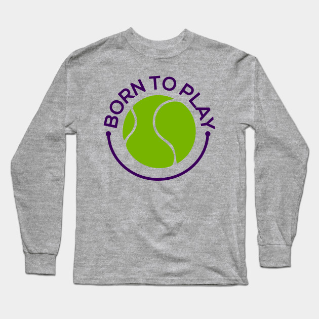 Because a Ball is Born to Play Long Sleeve T-Shirt