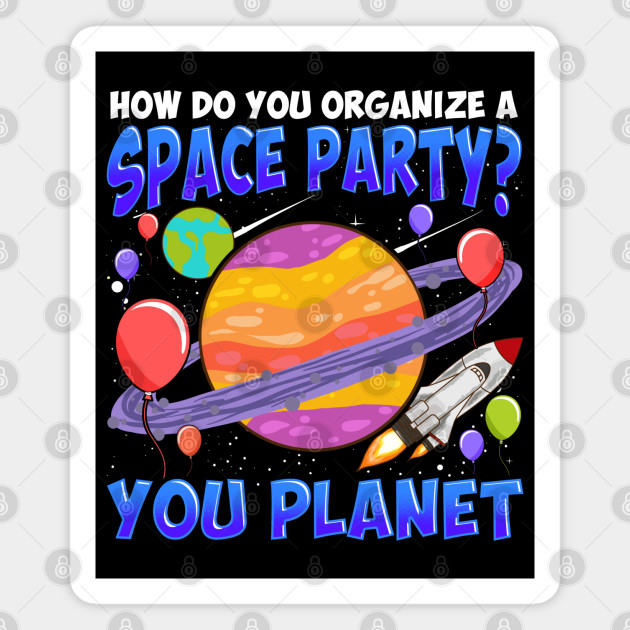 How Do You Organize A Space Party Funny Planet Birthday Party
