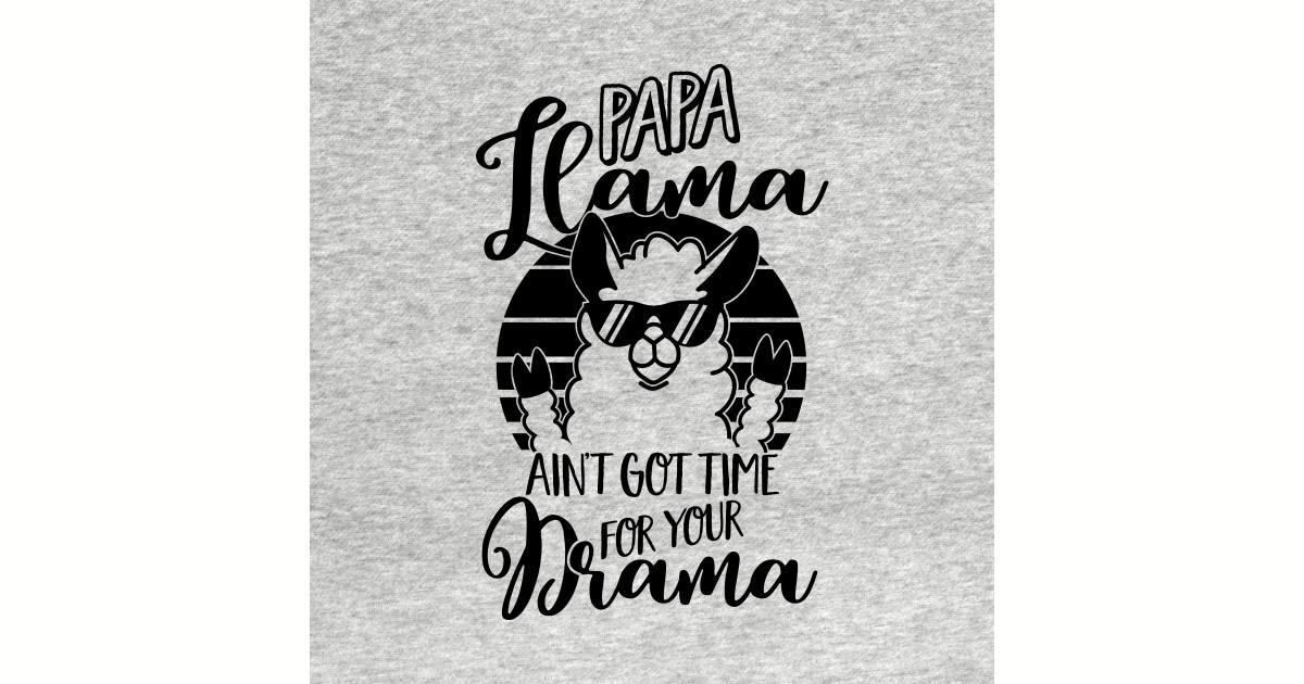4d216f33 Mens Papa Llama ain't got time for your Drama T Shirt - Dad Gift Mug