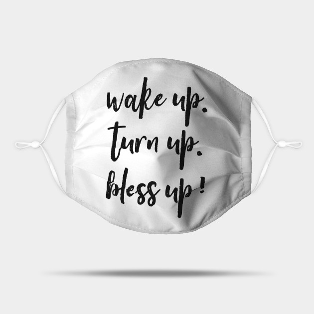 Wake Up, Turn Up, Bless Up!
