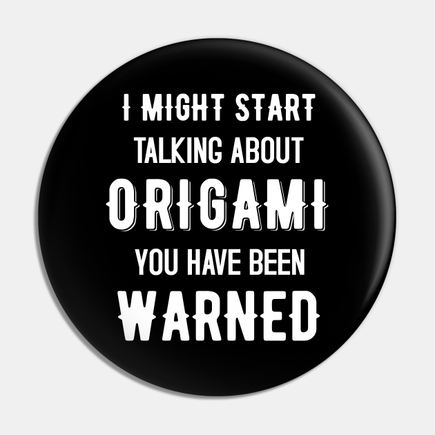 I Might Start Talking about Origami - Funny Design